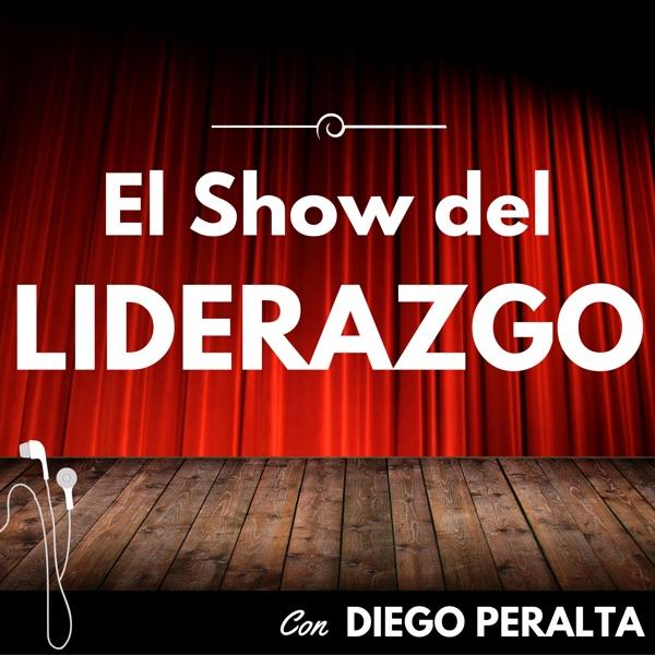 El Show del Liderazgo con Diego Peralta: Desarrollo y Crecimiento Personal | Superación | Motivación | Calidad de Vida | Blog