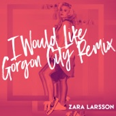 Zara Larsson - I Would Like (Gorgon City Mix)