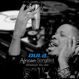 Wherever You Are (African SongBird) – Dula