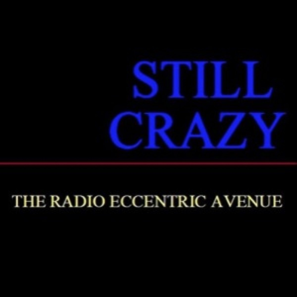 """THE RADIO ECCENTRIC AVENUE """" STILL CRAZY"""""""