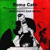 Roma Café: Wine Piano Bar Music, Italian Dinner Party, Romantic Rome Chillout, Luxury Lounge Bar, Restaurant Background Jazz Piano Music