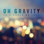 This Could Be Love - Oh Gravity