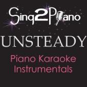 Unsteady (Higher Key) [Originally Performed By X Ambassadors] [Piano Karaoke Version]