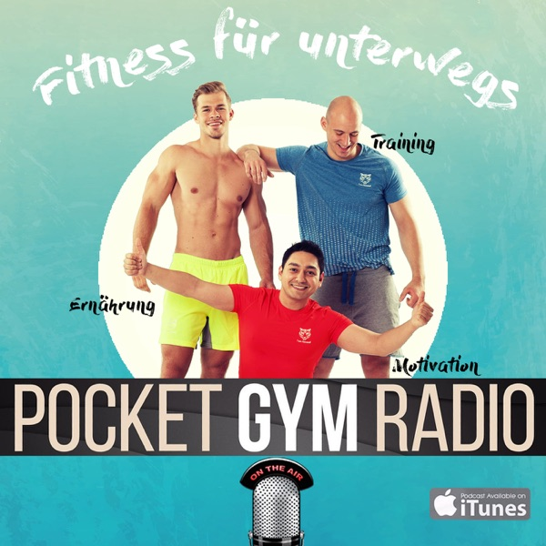 Das Pocket Gym Radio - Fitness für unterwegs. Podcast: Fitness/ Ernährung/ Motivation