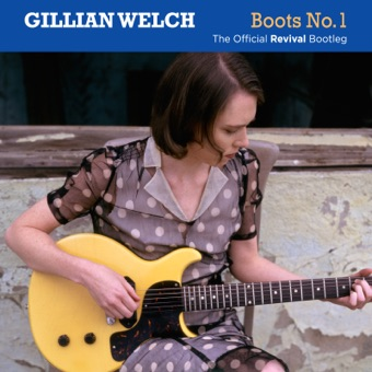 Boots No. 1: The Official Revival Bootleg – Gillian Welch