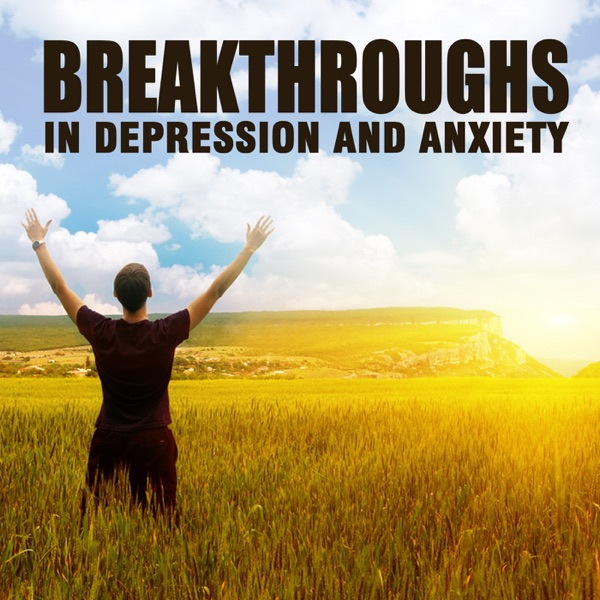 Breakthroughs in Depression and Anxiety   Gain Hope   Be Happy