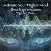 Activate Your Higher Mind: All 9 Solfeggio Frequencies (Yoga Zen Music)