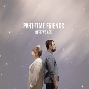 PART-TIME FRIENDS - HERE WE ARE