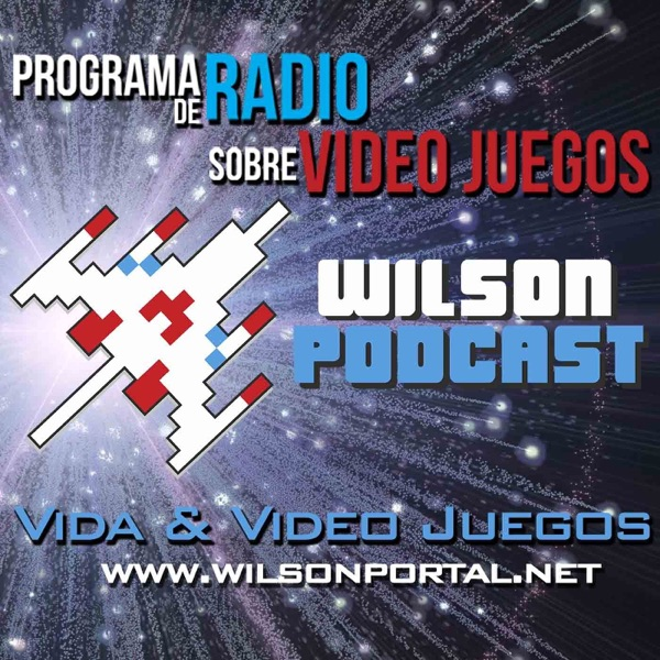 Wilson Podcast - Vida y Video Juegos