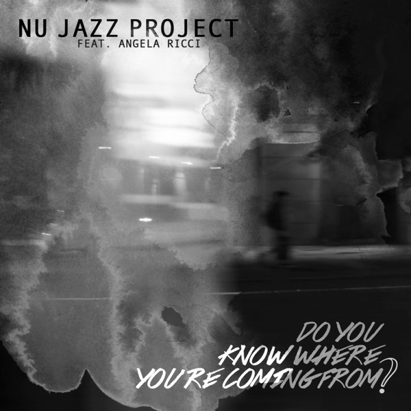 Do You Know Where You're Coming from? (feat. Angela Ricci) - Single | Nu Jazz Project