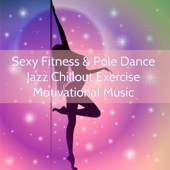 Sexy Fitness & Pole Dance Jazz Chillout Exercise Motivational Music