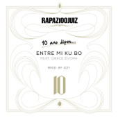 Entri Mi Ku Bo (10 Anos Depois) [feat. Grace Evora] - Rapaz 100 Juiz