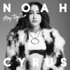 Stay Together - Single, Noah Cyrus