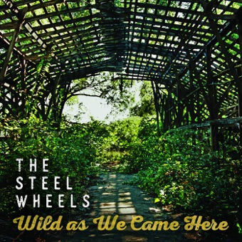 Wild As We Came Here – The Steel Wheels