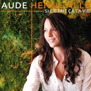 Aude Henneville - Si c'était ça la vie