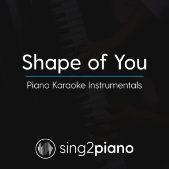 Shape of You (Piano Karaoke Instrumentals) – Single – Sing2Piano