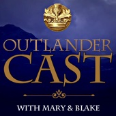 Outlander Cast: The Outlander Podcast With Mary & Blake - Mary And Blake Media: discussing parenting on ParentCast, The Leftovers, Outlander, GIlmore Girls, and Rhode Island - Providence, Newport and the Ocean State