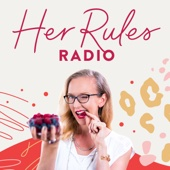 Her Rules Radio    Support and Inspiration to Help Women Live by Their Own Rules