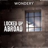 Locked Up Abroad - Wondery