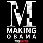 Making Obama - WBEZ Chicago