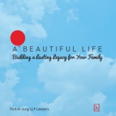 A  Beautiful Life: Building a Lasting Legacy for Your Family - Simon Park: Toronto Lawyer