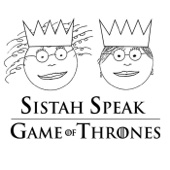 Sistah Speak: Game of Thrones - Sistah Speak Game of Thrones