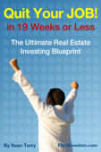The Ultimate Real Estate Investing Blueprint: How to Quit Your Job in 19 Weeks or Less