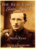 Liam Lynch-The Real Chief : Irish Revolutionary