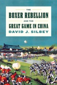 The Boxer Rebellion and the Great Game in China - David J. Silbey Cover Art