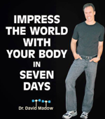 Impress the World With Your Body In Seven Days: How to Live Your Healthiest Life Ever
