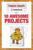 RadioShack Presents 10 Awesome Projects
