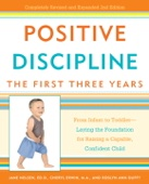 Positive Discipline: The First Three Years - Jane Nelsen, Ed.D., Cheryl Erwin & Roslyn Ann Duffy Cover Art