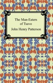 The Man-Eaters of Tsavo and Other East African Adventures - John Henry Patterson Cover Art