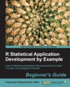 R Statistical Application Development By Example Beginners Guide