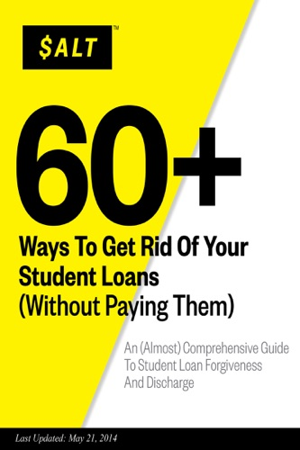 60 Ways To Get Rid Of Your Student Loans Without Paying Them An Almost Comprehensive Guide To Student Loan Forgiveness And Discharge