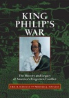 King Philips War The History And Legacy Of Americas Forgotten Conflict