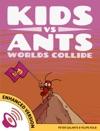 Kids Vs Ants Worlds Collide Enhanced Version