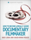 How to Become a (Really Good) Documentary Filmmaker