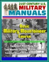 21st Century US Military Manuals Basic Military Mountaineer Course - Equipment Knot Tying Rope Cold Weather Clothing Injuries Terrain Evacuation Weapons Animals Bivouac Operations