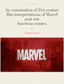 An examination of 21st century film interpretations, of Marvel post war American comics.