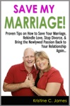 Save My Marriage Proven Tips On How To Save Your Marriage Rekindle Love Stop Divorce  Bring The Newlywed Passion Back To Your Relationship Again