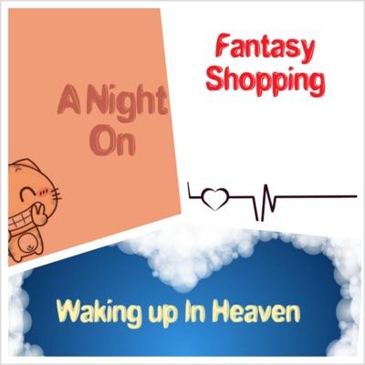 A Night OnFantasy ShoppingWaking Up In Heaven