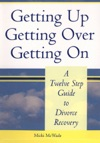 Getting Up Getting Over Getting On A Twelve Step Guide To Divorce Recovery