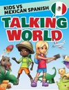 Kids Vs Mexican Spanish Talking World