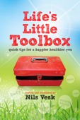 Life's Little Toolbox: Quick Tips For A Happier Healthier You