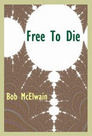 Free to Die - Bob McElwain Book