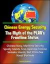 Chinese Energy Security The Myth Of The PLANs Frontline Status - Chinese Navy Maritime Security Spratly Islands Sino-Japanese Tension Senkaku Islands East China Sea Naval Blockade