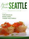 Fresh From Seattle Recipes From The Citys Best Chefs