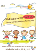 Welcome to the Guilt Club: Taming Self-Doubt When Raising Kids