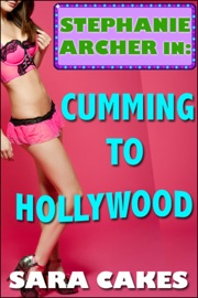 CUMMING TO HOLLYWOOD (STEPHANIES SEXY STORIES, #1)
